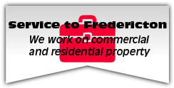 Service to Fredericton- we work on commercial and residential property